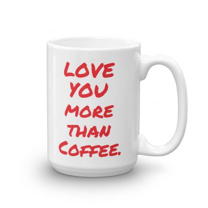 Love you more than coffee mug